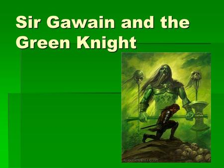Sir Gawain and the Green Knight. So what kind of story is this?  It's a ROMANCE (but not like the movie The Notebook or Sweet Home Alabama).  ROMANCE: