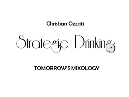 TOMORROW'S MIXOLOGY Christian Ozzati. The New, Big, Upcoming Drinks Trends. Interaction & The Personalization of Drinks. Tequila & Herbal Liquors Healthy.