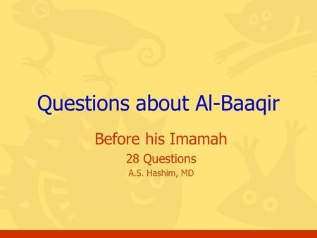 Before his Imamah 28 Questions A.S. Hashim, MD Questions about Al-Baaqir.