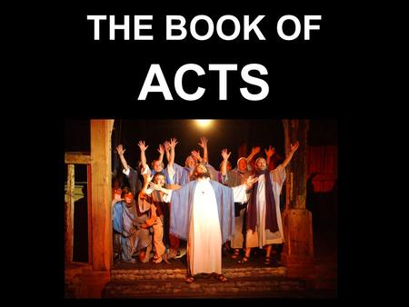 THE BOOK OF ACTS. AN INTRODUCTION TO THE BOOK OF ACTS.