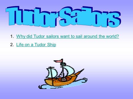 Tudor Sailors 1. Why did Tudor sailors want to sail around the world?