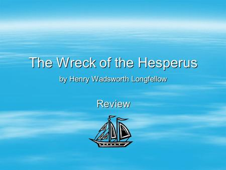 The Wreck of the Hesperus by Henry Wadsworth Longfellow
