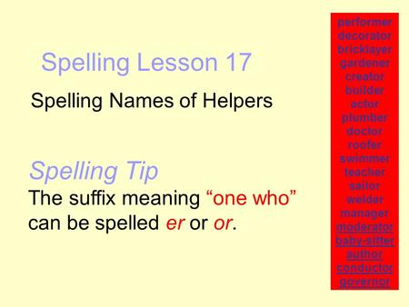 Spelling Lesson 17 Spelling Names of Helpers performer decorator bricklayer gardener creator builder actor plumber doctor roofer swimmer teacher sailor.
