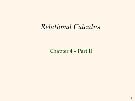 "1 Relational Calculus Chapter 4 – Part II. 2 Formal Relational Query Languages  Two mathematical Query Languages form the basis for ""real"" languages."