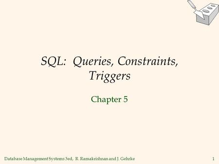 Database Management Systems 3ed, R. Ramakrishnan and J. Gehrke1 SQL: Queries, Constraints, Triggers Chapter 5.