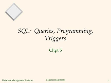 Database Management Systems 1 Raghu Ramakrishnan SQL: Queries, Programming, Triggers Chpt 5.