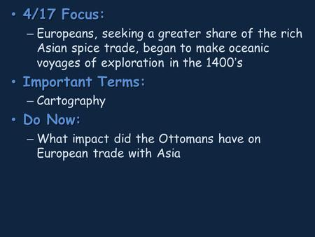 4/17 Focus: 4/17 Focus: – Europeans, seeking a greater share of the rich Asian spice trade, began to make oceanic voyages of exploration in the 1400's.