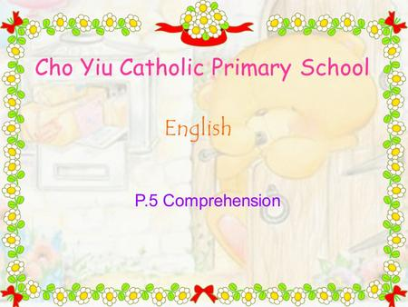 Cho Yiu Catholic Primary School English P.5 Comprehension.