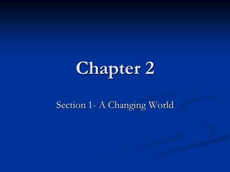 Section 1- A Changing World