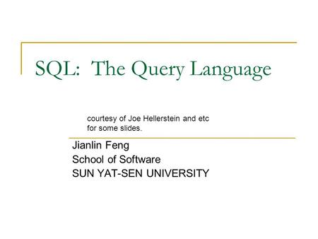 SQL: The Query Language Jianlin Feng School of Software SUN YAT-SEN UNIVERSITY courtesy of Joe Hellerstein and etc for some slides.