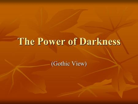The Power of Darkness (Gothic View). Imagination is the key to Romanticism (author's personality) Imagination is the key to Romanticism (author's personality)