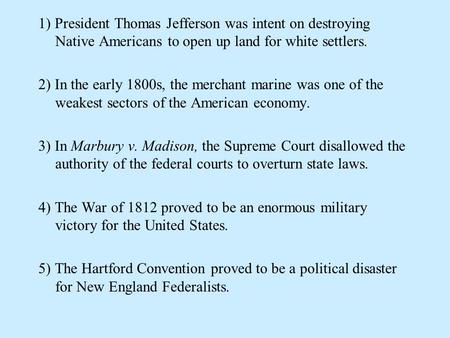 1) President Thomas Jefferson was intent on destroying Native Americans to open up land for white settlers.   2) In the early 1800s, the merchant marine.
