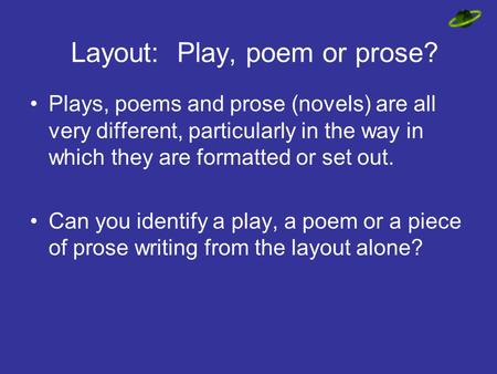 Layout: Play, poem or prose? Plays, poems and prose (novels) are all very different, particularly in the way in which they are formatted or set out. Can.