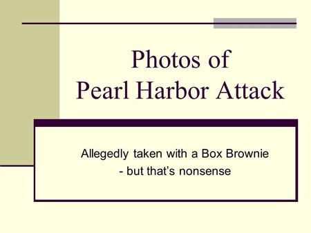 Photos of Pearl Harbor Attack Allegedly taken with a Box Brownie - but that's nonsense.