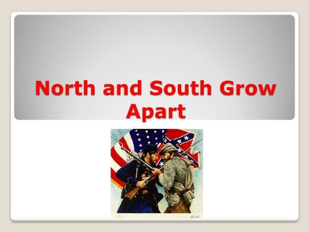 North and South Grow Apart. Lesson 1: Way of Life in 1850  Southerners worked on farms (rural)  Northerners worked in factories (urban)