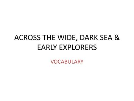 ACROSS THE WIDE, DARK SEA & EARLY EXPLORERS VOCABULARY.