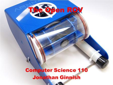 The Open ROV Computer Science 110 Jonathan Ginnish.