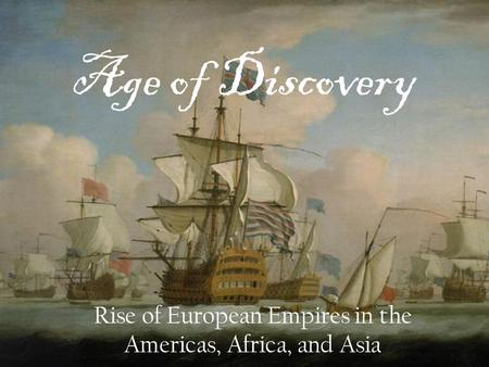 Rise of European Empires in the Americas, Africa, and Asia