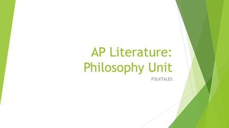 AP Literature: Philosophy Unit FOLKTALES.  Now consider a piece of lore that passes on the wisdom of past generations by expressing how virtue and vices.