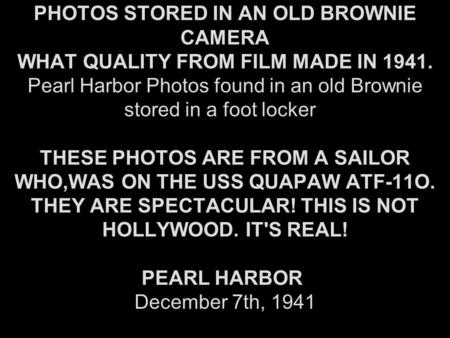PHOTOS STORED IN AN OLD BROWNIE CAMERA WHAT QUALITY FROM FILM MADE IN 1941. Pearl Harbor Photos found in an old Brownie stored in a foot locker THESE PHOTOS.