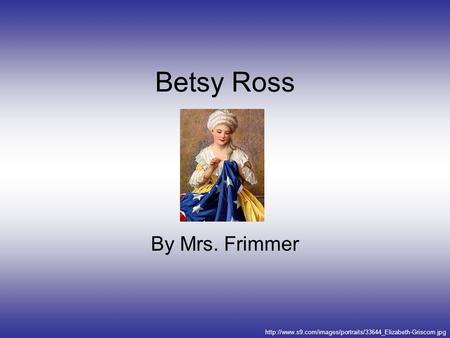 Betsy Ross By Mrs. Frimmer