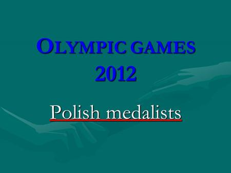 O LYMPIC GAMES 2012 Polish medalists. G OLD MEDALS.