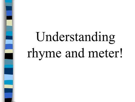 Understanding rhyme and meter! 1 st you must know what the symbols mean!! U = unstressed / = stressed.