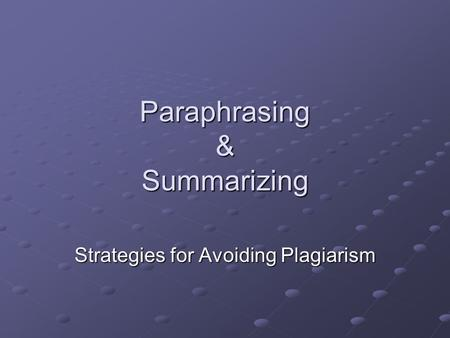 Paraphrasing & Summarizing Strategies for Avoiding Plagiarism.