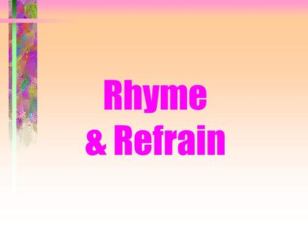 Rhyme & Refrain. Rhyme The occurrence of the same or similar sounds in two or more words.