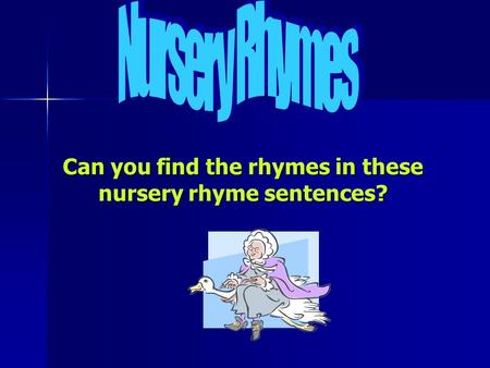 Can you find the rhymes in these nursery rhyme sentences?