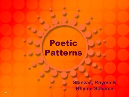 Poetic Patterns Stanzas, Rhyme & Rhyme Scheme. STANZA A division of a poem consisting of a series of lines arranged together in a usually recurring pattern.