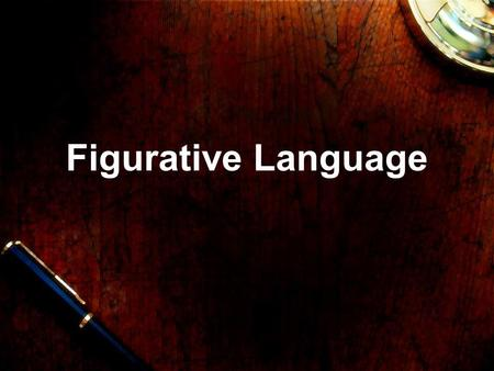 Figurative Language. Figurative Language: Is language or speech that contains images and is NOT intended to be interpreted in a literal sense Describes.