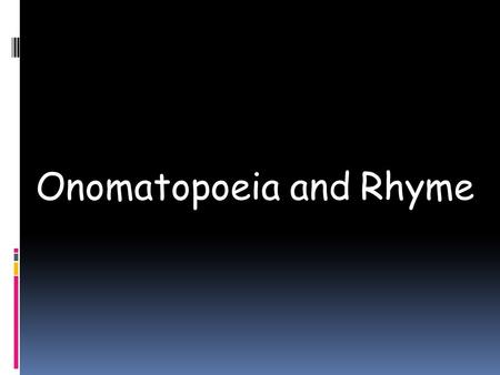 Onomatopoeia and Rhyme. Definition : Onomatopoeia (on-o-mat- o-PEA-a)  is the imitation of natural sounds in word form. These words help us form mental.