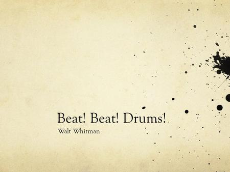 Beat! Beat! Drums! Walt Whitman.
