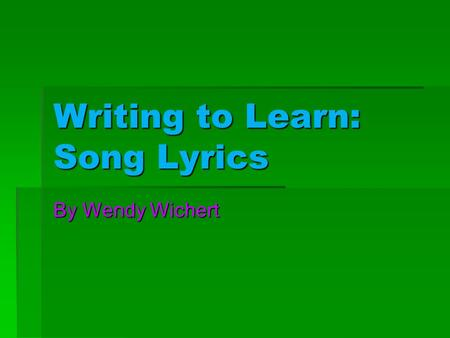 Writing to Learn: Song Lyrics By Wendy Wichert.