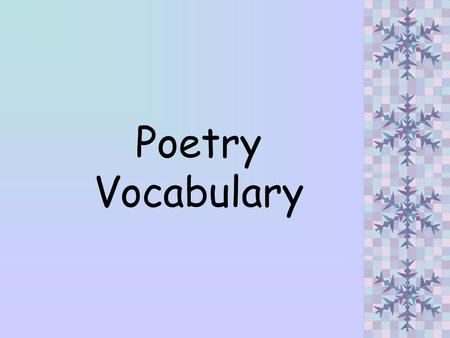 Poetry Vocabulary. Poetry Poetry is literature that uses a few words to tell about ideas, feelings and paints a picture in the readers mind. Poems may.