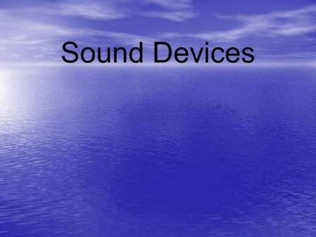 Sound Devices. Poetry has a musical quality Poetry has a musical quality To achieve this musical effect, poets use: rhymerhythm sound effects.
