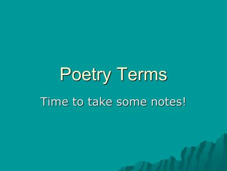 Poetry Terms Time to take some notes!. Poetry Terms – 3 areas of analysis Musicality How things sound Imagery Five senses (physical sensation) Rhyme Scheme.