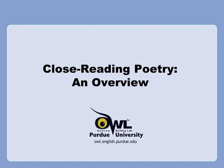 Close-Reading Poetry: An Overview. What is a Close Reading? A close reading is the careful, sustained analysis of any text that focuses on significant.