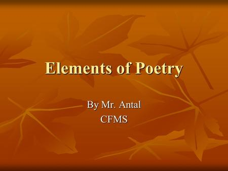 Elements of Poetry By Mr. Antal CFMS.