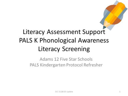 Adams 12 Five Star Schools PALS Kindergarten Protocol Refresher