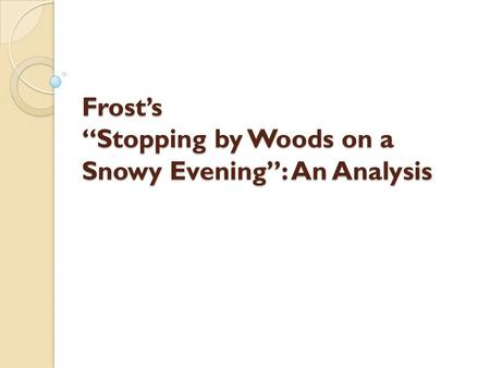 "Frost's ""Stopping by Woods on a Snowy Evening"": An Analysis."