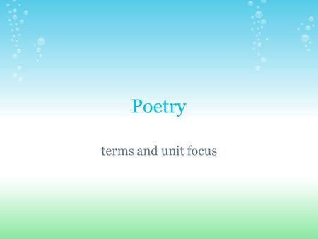 Poetry terms and unit focus. Unit focus By the end of this unit, the goal is for all of you to be able to: understand difference between free verse and.
