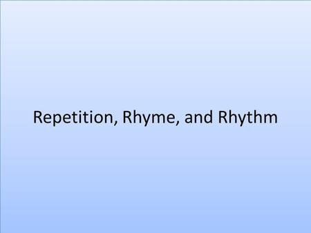Repetition, Rhyme, and Rhythm. Repetition – What's the point? Repetition uses a word, phrase or image more than once for emphasis. Repetition uses a word,