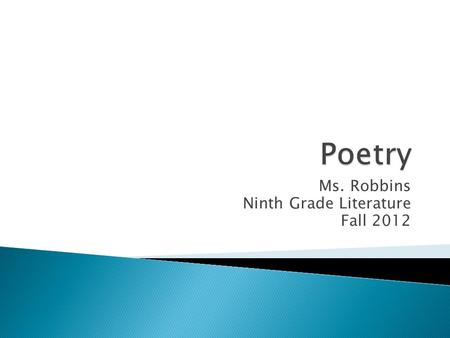 Ms. Robbins Ninth Grade Literature Fall 2012.  We need to learn poetry!