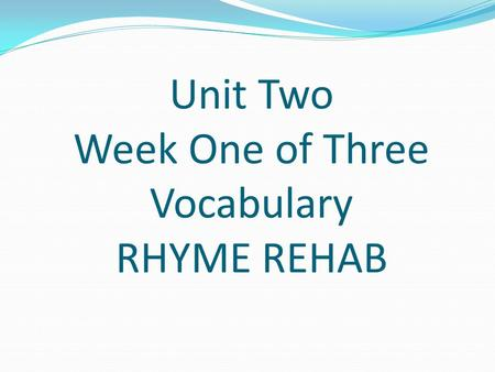 Unit Two Week One of Three Vocabulary RHYME REHAB.