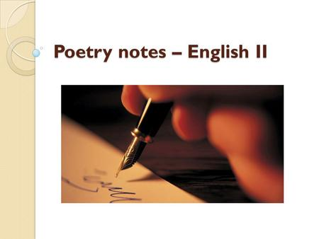 "Poetry notes – English II. Did you know…? Early in the twentieth century some American and English poets decided that they would ""rid"" poetry of its prettiness,"