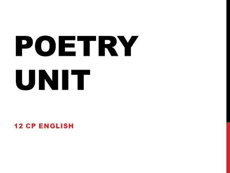 POETRY UNIT 12 CP ENGLISH. LYRIC POEM ACTIVITY 1.Identify if there is a rhyming scheme for your lyric poem. Is there a line, phrase, or word that is repeated?