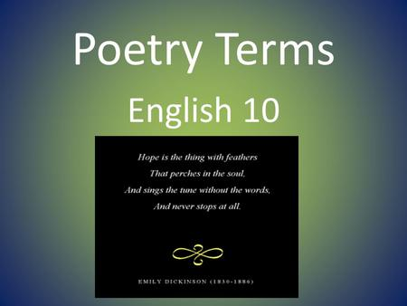 Poetry Terms English 10. LINE Definition: A poetic line of poetry, which may or may not be a complete sentence. – Run-on Line: When the poetic sentence.