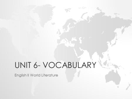 UNIT 6- VOCABULARY English II World Literature. Terms to Know – Unit 6 Week 1 1.Poetry ______________________________________________ 2.Prose ______________________________________________.